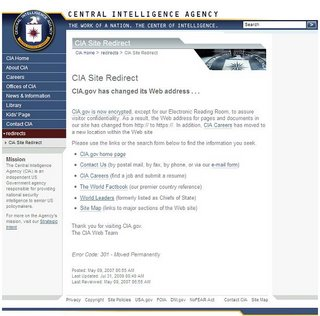 CIA Site Redirect. CIA.gov has changed its Web address. CIA.gov is now encrypted, except for our Electronic Reading Room, to assure visitor confidentiality. As a result, the Web address for pages and documents in our site has changed from http:// to https://. In addition, CIA Careers has moved to a new location within the Web site. Please use the links or the search form below to find the information you seek. …